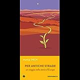 Per antiche strade: un viaggio nella storia d'Europa (Narrativa) (Italian Edition)