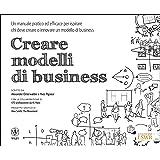 Creare modelli di business. Un manuale pratico ed efficace per ispirare chi deve creare o innovare un modello di…