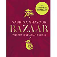 Bazaar: Vibrant vegetarian and plant-based recipes: The 4th book from the bestselling author of Persiana, Sirocco…