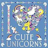 I Heart Cute Unicorns (I Heart Colouring)