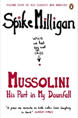 Mussolini: His Part in My Downfall (Spike Milligan War Memoirs) Paperback