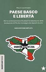 Paese basco e libertà. Storia contemporanea di Euskadi Ta Askatasuna: dalla fondazione di ETA alla riconsegna dei depositi di armi