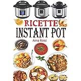 Ricette Instant Pot: Ricettario di cucina sana e gourmet con 75 ricette facili da preparare e deliziose da gustare! Ricettari