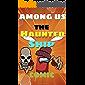 (Unofficial) Among Us : The Haunted Ship Comic (Among Us Comic Book 6)