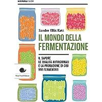 Il mondo della fermentazione  Il sapore  le qualit agrave  nutrizionali e la produzione di cibi vivi fermentati