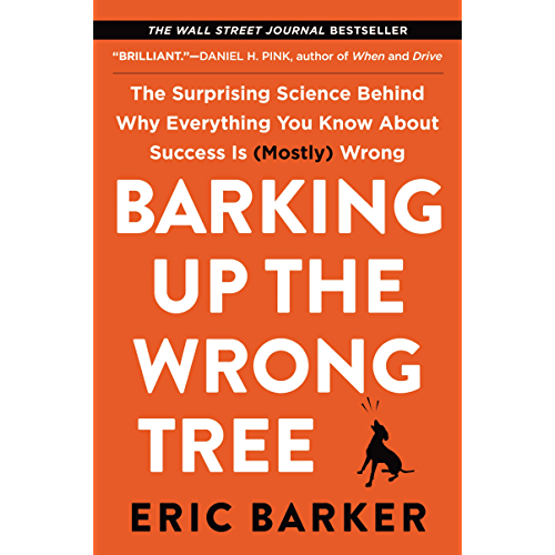 By Eric Barker Barking Up The Wrong Tree The Surprising Science Behind Why Everything You Know About Success Is Mostly Wrong English Edition Lire Epub Pdf