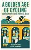A Golden Age of Cycling: A Gentleman's Adventure on Two Wheels, 1924-1933