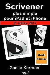 Scrivener plus simple pour iPad et iPhone 2e édition: guide francophone de l'application Scrivener pour iOS (Collection pratique Guide Kermen t. 3) Format Kindle