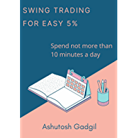 Swing Trading Technique For Easy 5%: Definitive Positional Trading (Ashutosh Gadgil)