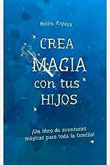 Crea magia con tus hijos Versión Kindle