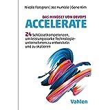 Das Mindset von DevOps. Accelerate: 24 Schlüsselkompetenzen, um leistungsstarke Technologieunternehmen zu entwickeln und zu s