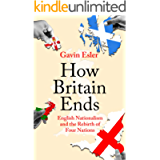 How Britain Ends: English Nationalism and the Rebirth of Four Nations