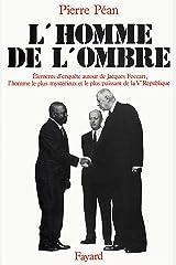 L'Homme de l'ombre : Eléments d'enquête autour de Jacques Foccart, l'homme le plus mystérieux et le plus puissant de la V (Documents) Format Kindle
