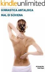 Manuale pratico di ginnastica antalgica per curarsi il mal di schiena: Mal di schiena, male del giorno d'oggi. (Volersi bene Vol. 1)