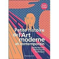 Petite histoire de l'Art moderne et contemporain: Chefs-d'oeuvre, Mouvements, Techniques