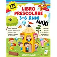 LIBRO PRESCOLARE 3-6 ANNI MAXI: 170 pagine. Giochi istruttivi, esercizi di prelettura e prescrittura, lettere e numeri…