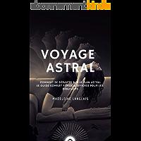 Voyage astral : Comment se déplacer sur le plan astral, Le guide complet rapide & efficace pour les débutants: (Projection astral, éveil spirituel, spiritualité, ... oeil) (L'esprit en expansion t. 3)