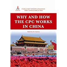 Why and How the CPC Works in China (English Edition)