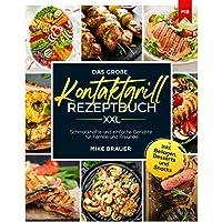 Das große Kontaktgrill Rezeptbuch XXL: Schmackhafte und einfache Gerichte für Familie und Freunde inkl. Beilagen…