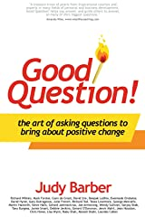 Good Question!: The Art of Asking Questions To Bring About Positive Change Paperback