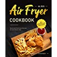 Air Fryer Cookbook UK 2021: Quick and Delicious Recipes for the Whole Year incl. Desserts and Side Dishes