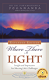 Where There Is Light: Insight and Inspiration for Meeting Life's Challenges