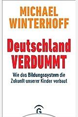 Deutschland verdummt: Wie das Bildungssystem die Zukunft unserer Kinder verbaut Gebundene Ausgabe