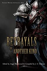 Betrayals of Another Kind: 2016 Fantasy Writers Anthology Kindle Edition