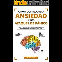 Cómo Controlar la Ansiedad y los Ataques de Pánico: Descubre como Manejar y Gestionar preocupaciones, miedos, angustias…