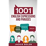 1001 English Expressions and Phrases: Common Sentences and Dialogues Used by Native English Speakers in Real-Life Situations