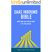 SAAS Inbound Bible: Grow Your SAAS From 0 to 1 Million ARR (SAAS Growth Series)