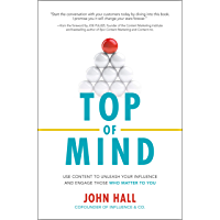 Top of Mind: Use Content to Unleash Your Influence and Engage Those Who Matter To You (English Edition)