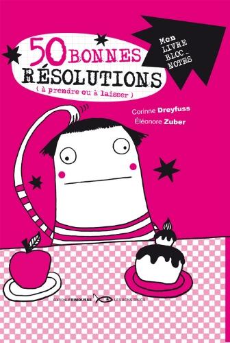 50 Bonnes résolutions (à prendre ou à laisser) : Pour l'année ou les dix ans à venir