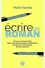 Ecrire un roman: Comment devenir écrivain, écrire un livre et le faire publier Format Kindle