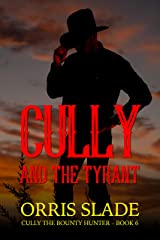 Cully and the Tyrant: (Cully the Bounty Hunter - Book 6) Kindle Edition