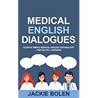Medical English Dialogues: Clear & Simple Medical English Vocabulary for ESL/EFL Learners (Intermediate and Advanced…