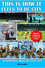 This is How it Feels to be City. Supporting Manchester City Updated for 2012/2013 Season Kindle Edition