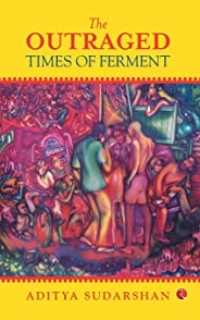 The Outraged: Times of Ferment