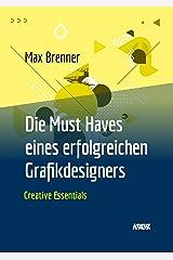 Die 'Must Haves' eines erfolgreichen Grafikdesigners (Creative Essentials) Kindle Ausgabe