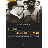 El cine de Patricio Guzmán: En busca de las imágenes verdaderas (Spanish Edition)