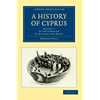 A History of Cyprus: Volume 1 (Cambridge Library Collection - European History)