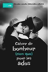 Cahier de bonheur (rien que) pour les ados: Éducation sexuelle, relationnelle et affective Format Kindle