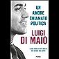 Un amore chiamato politica: La mia storia e tutto quello che ancora non sapete
