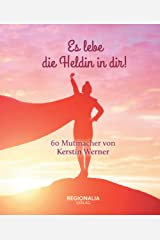 Es lebe die Heldin in dir!: 60 Mutmacher von Kerstin Werner Gebundene Ausgabe