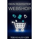 Dein perfekter Webshop: Die ultimative Schritt für Schritt Anleitung um deinen eigenen Online Shop zu erstellen und im E-Comm
