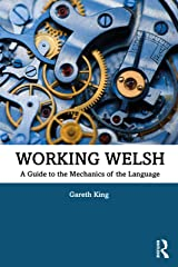 Working Welsh: A Guide to the Mechanics of the Language Kindle Edition
