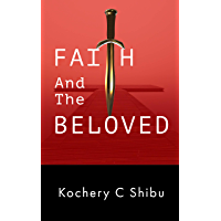 Faith and the Beloved (Kochery C Shibu)