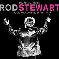 You're In My Heart: Rod Stewart with the Royal…