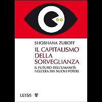 Il capitalismo della sorveglianza: Il futuro dell'umanità nell'era dei nuovi poteri