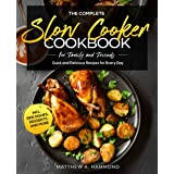 The Complete Slow Cooker Cookbook for Family and Friends: Quick and Delicious Recipes for Every Day incl. Side Dishes, Desser